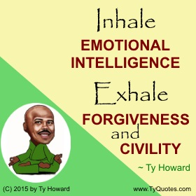 Ty Howard on Emotional Intelligence Quotes, Quotes on Civility, Quotes on Forgiveness, Quotes for Teachers, Motivational Quotes for Teachers Educators, Quotes for Administrators