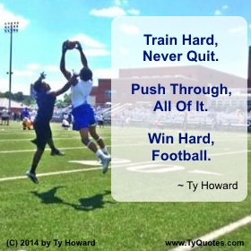 Ty Howard Football Quote, Quotes for Teens, Quotes on Training Hard, High School Football Quotes, Football Team Quotes for Teens Youth, Football Practice Quotes
