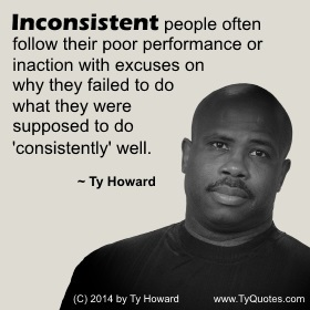 Ty Howard on Inconsistency, Quotes for Teachers, Quotes on Inconsistent, Quotation on Inconsistent