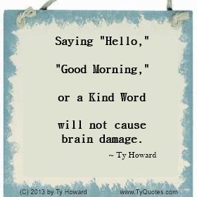 Ty Howard Say Hello Quote