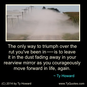 Ty Howard on Triumph, Overcoming Adversity Quotes for Teachers Administrators Educators, Quotes on Getting Out of a Rut
