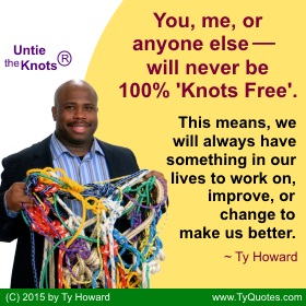 Ty Howard on Untie the Knots, Untying the Knots Quotes, Quotes on Untying the Knots