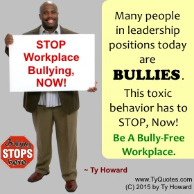 Ty Howard on Workplace Bullying, Anti Workplace Bullying Quotes for Teachers Administrators Educators